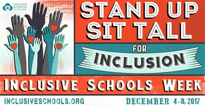 Graphic that reads: Stand up Sit Tall for Inclusion. Inclusive Schools Week. December 4-8, 2017